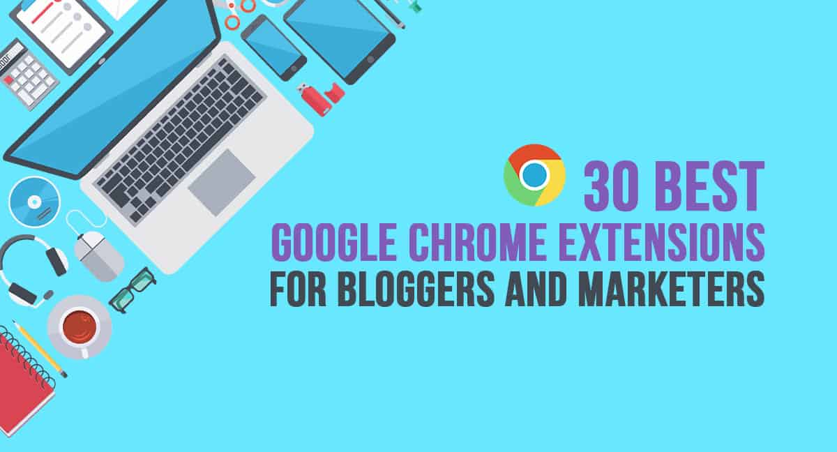 30 Best Google Chrome Extensions for Bloggers and Marketers in 2019