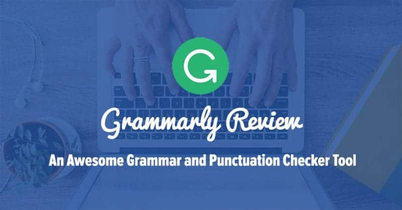 Grammarly Review: An Awesome Grammar and Punctuation Checker