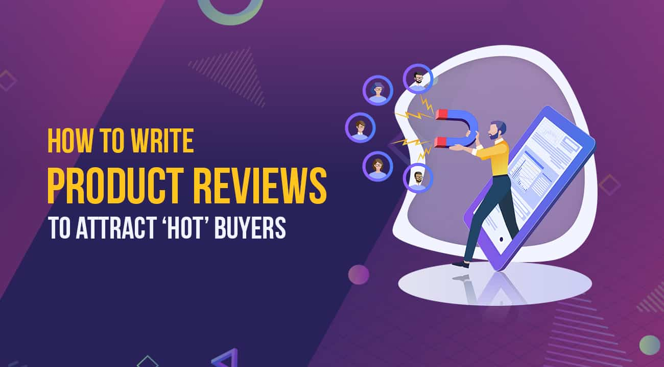 How To Write Product Reviews To Attract 'HOT' Buyers 1