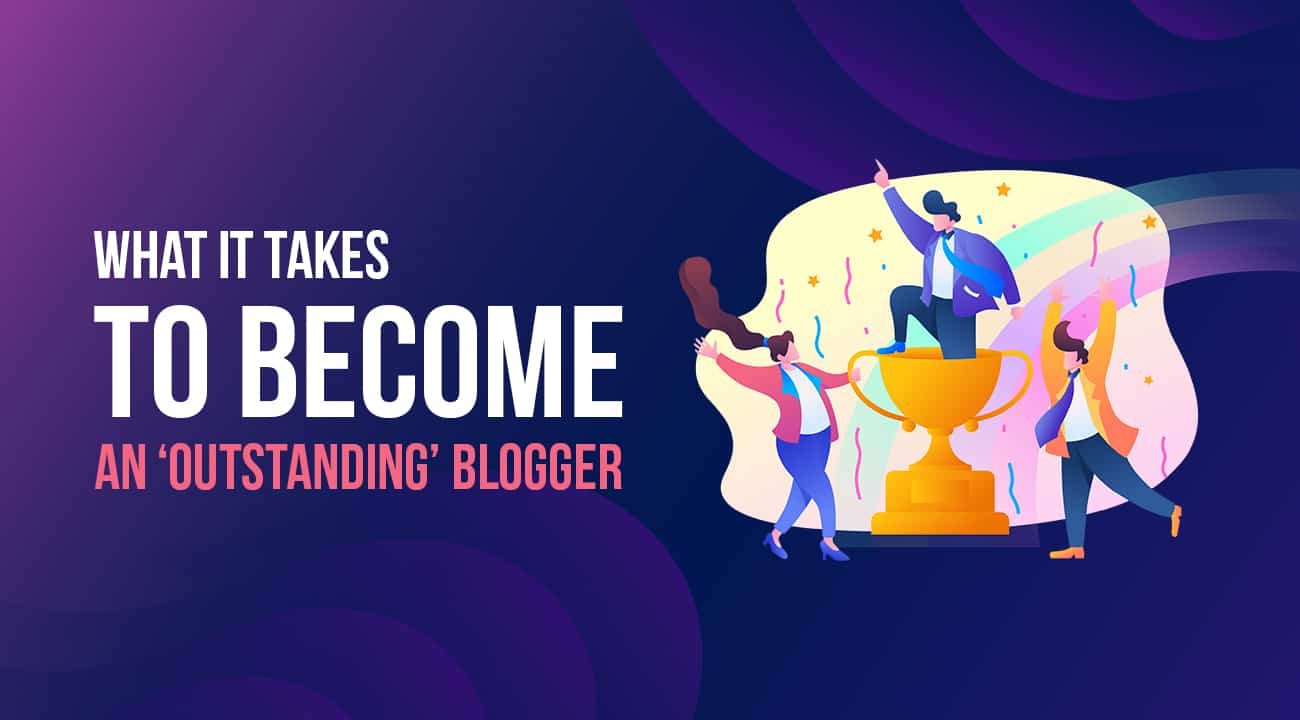 What it Takes To Become an 'Outstanding' Blogger 1