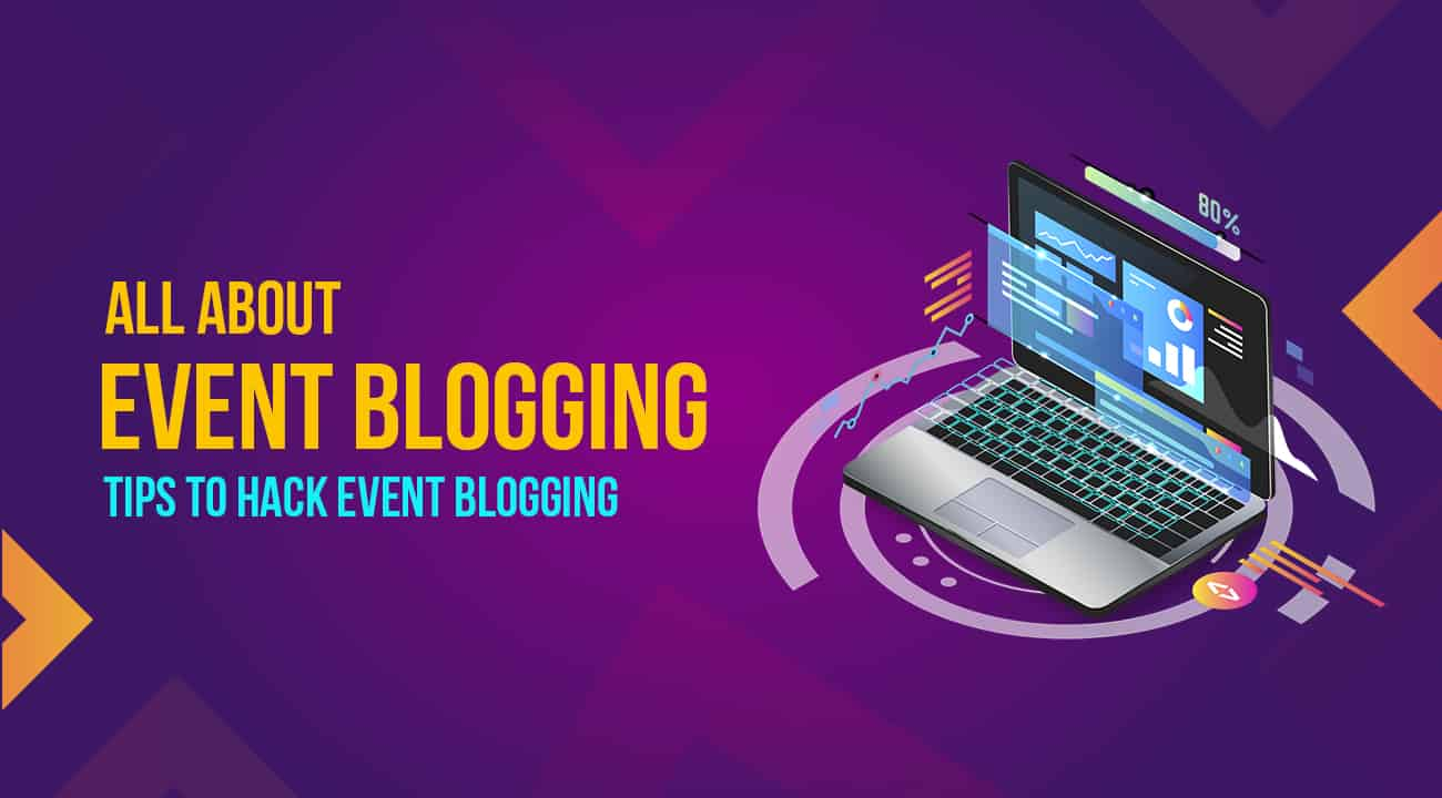 All About Event Blogging: Tips to Hack Event Blogging 1