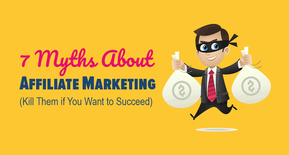 7 Myths About Affiliate Marketing (Kill Them if You Want to Succeed) 1