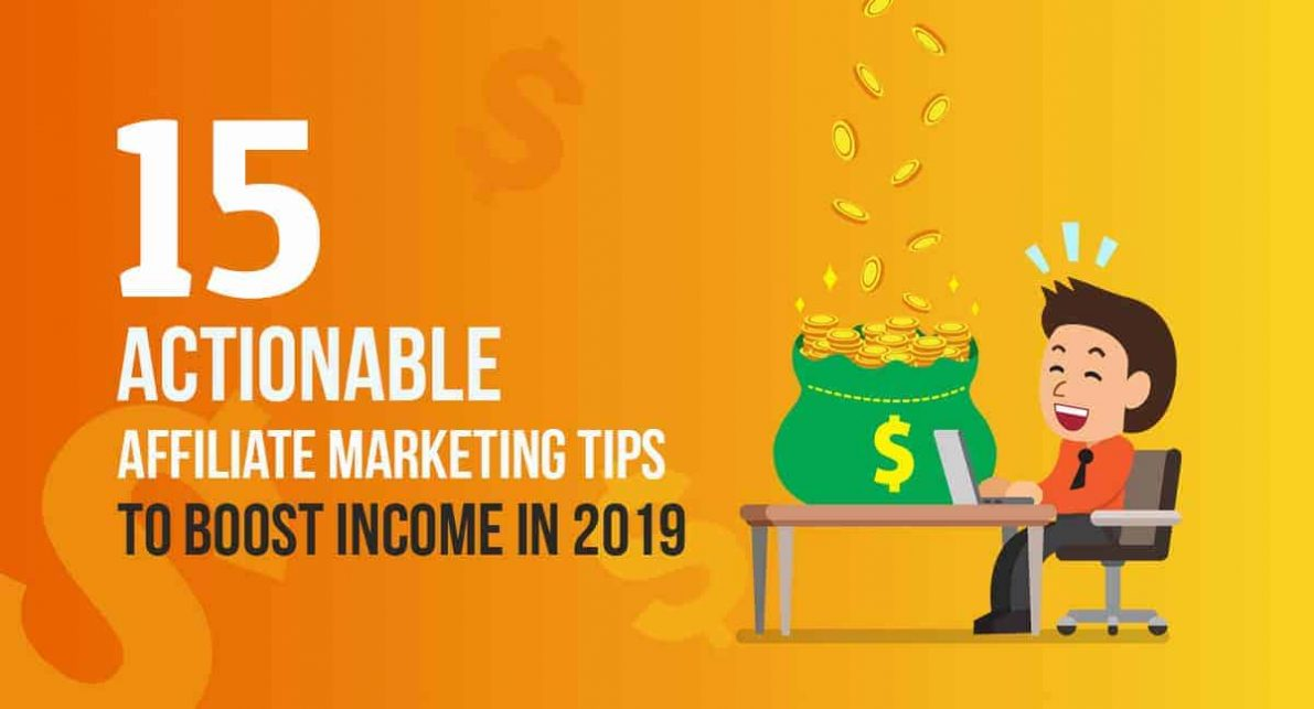 15 Actionable Affiliate Marketing Tips to Boost Income in 2019