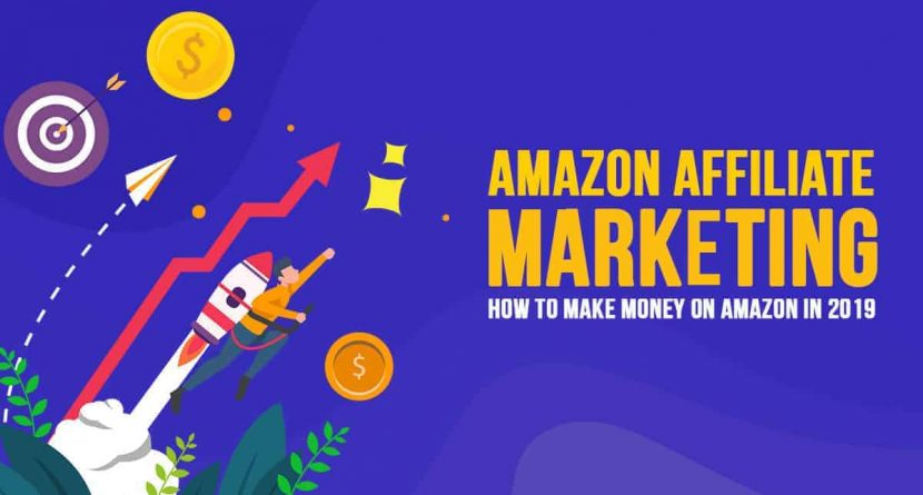 Amazon Affiliate Marketing: How to Make Money on Amazon in 2019