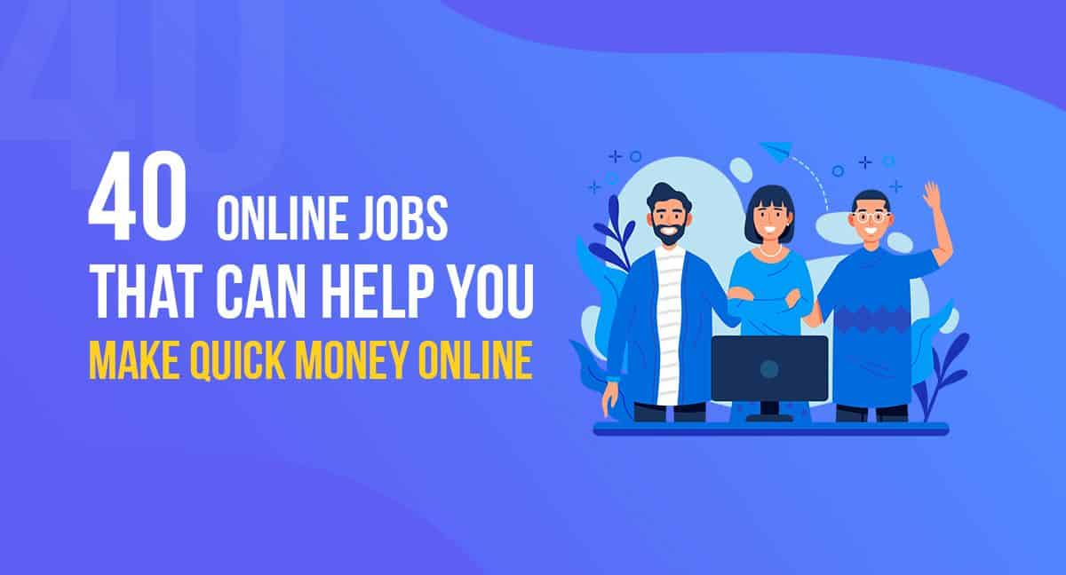 40 Real Online Jobs that Can Help you Make Quick Money Online 1