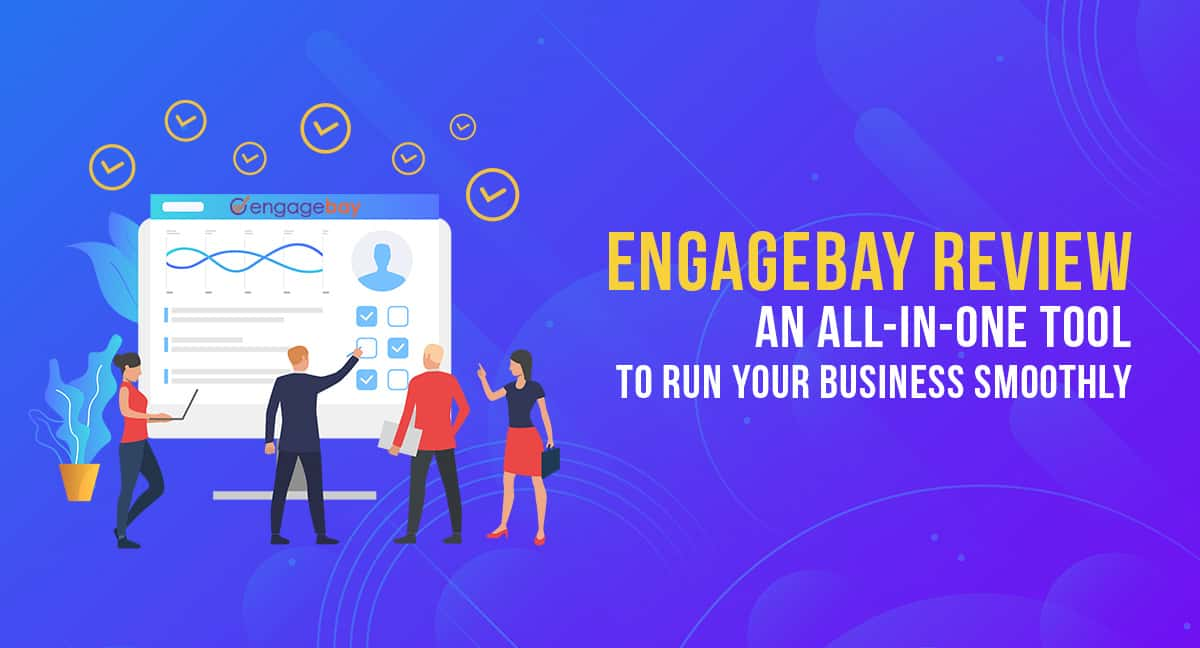 EngageBay Review: An All-in-One Tool to Run Your Business Smoothly