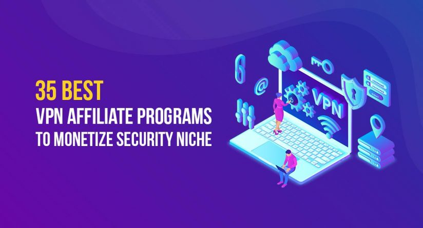 35 Best VPN Affiliate Programs to Monetize Security Niche